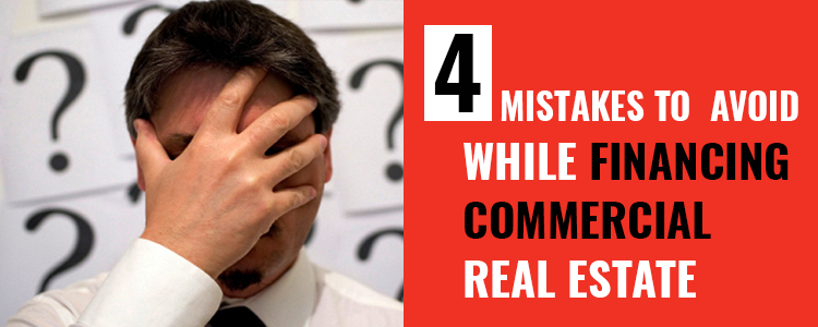 4 Silly Mistakes to Avoid While Financing a Commercial Real Estate